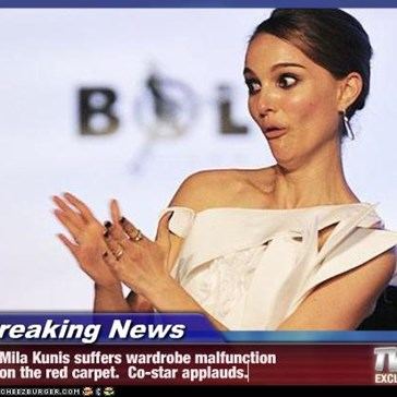 Breaking News - Mila Kunis suffers wardrobe malfunction  on the red carpet.  Co-star applauds.