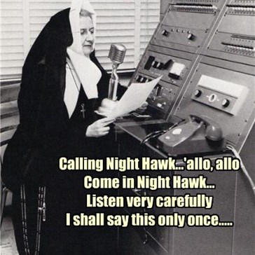 Calling Night Hawk...'allo, allo Come in Night Hawk... Listen very carefully I shall say this only once.....
