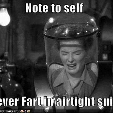 Note to self  Never Fart in airtight suit