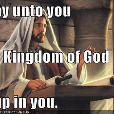 I say unto you the Kingdom of God is up in you.