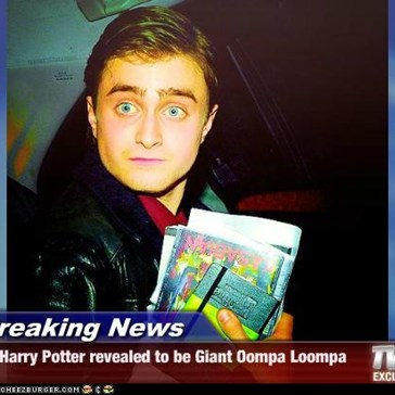 Breaking News - Harry Potter revealed to be Giant Oompa Loompa