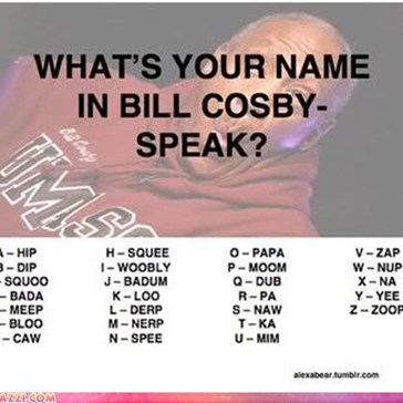 What's Your Name In Bill Cosby Speak?