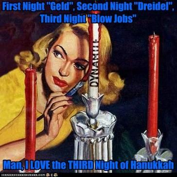 "First Night ""Geld"", Second Night ""Dreidel"", Third Night ""Blow Jobs"""