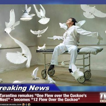 "Breaking News - Tarantino remakes ""One Flew over the Cuckoo's Nest"" - becomes ""12 Flew Over the Cuckoo"""