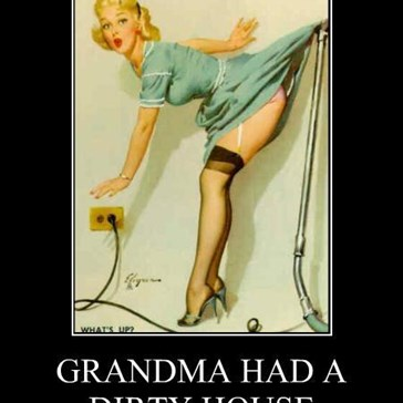 GRANDMA HAD A DIRTY HOUSE