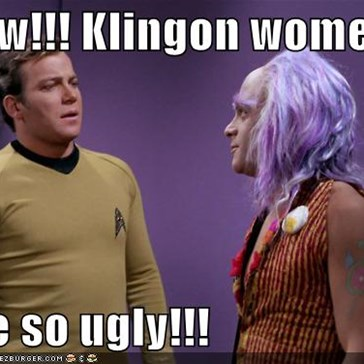 Eww!!! Klingon women  are so ugly!!!