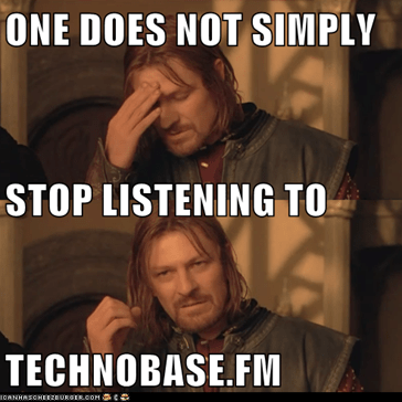 ONE DOES NOT SIMPLY STOP LISTENING TO TECHNOBASE.FM