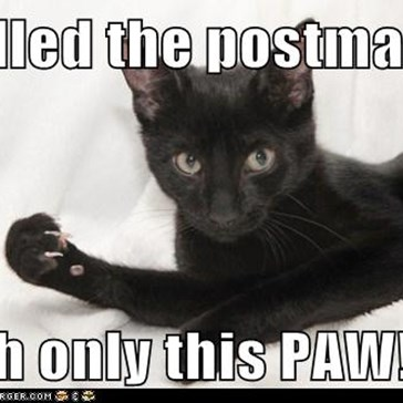 I killed the postman...  with only this PAW!