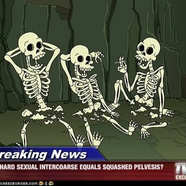 Breaking News - HARD SEXUAL INTERCOARSE EQUALS SQUASHED PELVESIS?