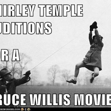 SHIRLEY TEMPLE AUDITIONS FOR A                                            BRUCE WILLIS MOVIE