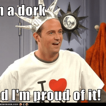 I'm a dork  and I'm proud of it!