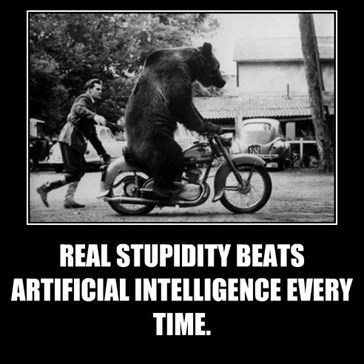 REAL STUPIDITY BEATS ARTIFICIAL INTELLIGENCE EVERY TIME.