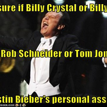 not sure if Billy Crystal or Billy Joel or Rob Schneider or Tom Jones or Justin Bieber's personal assistant