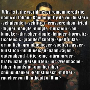 Why is it the world never remembered the name of Johann Gambolputty de von Ausfern -schplenden -schlitter -crasscrenbon -fried -digger -dangle -dungle -burstein -von -knacker -thrasher -apple -banger -horowitz -ticolensic -grander -knotty -spelltinkle -gr