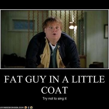 FAT GUY IN A LITTLE COAT