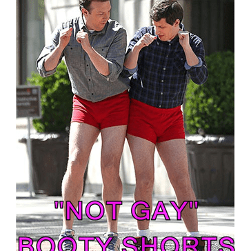 """NOT GAY"" BOOTY SHORTS"