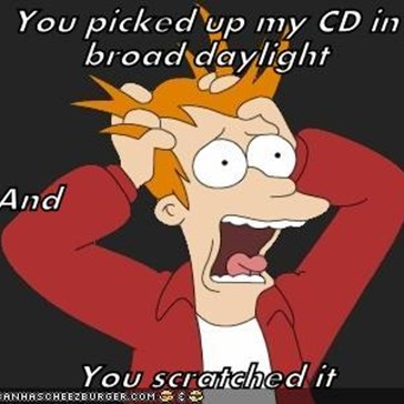 You picked up my CD in broad daylight And  You scratched it