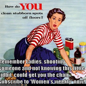 Remember Ladies, shooting someone and not knowing this little tidbit, could get you the chair, subscribe to 'Women's weekly' now!
