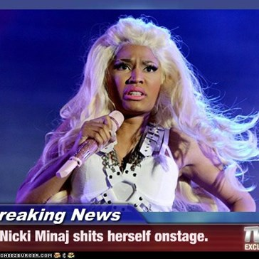 Breaking News - Nicki Minaj shits herself onstage.