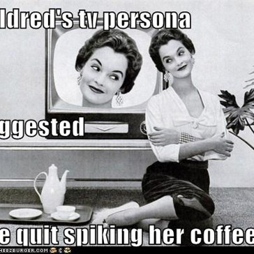 mildred's tv persona suggested she quit spiking her coffee