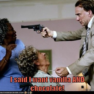 I said I want vanilla AND chocolate!