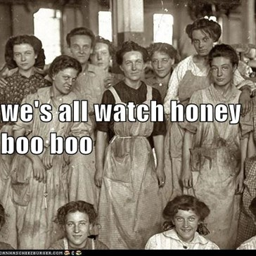 we's all watch honey boo boo