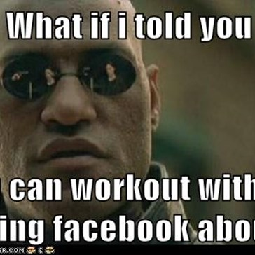 What if i told you   you can workout without telling facebook about it