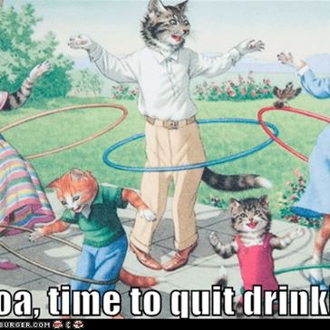 Whoa, time to quit drinking!