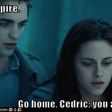 I'm a vampire.  Go home, Cedric; you are drunk.
