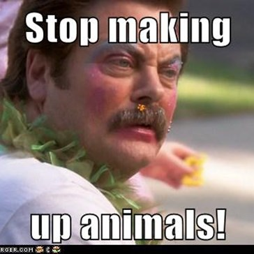 Stop making   up animals!