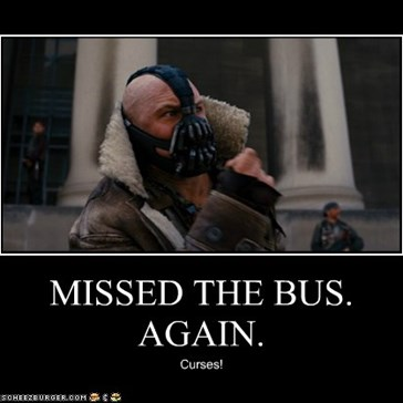 MISSED THE BUS. AGAIN.