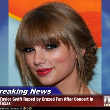 Breaking News - Taylor Swift Raped by Crazed Fan After Concert in Texas
