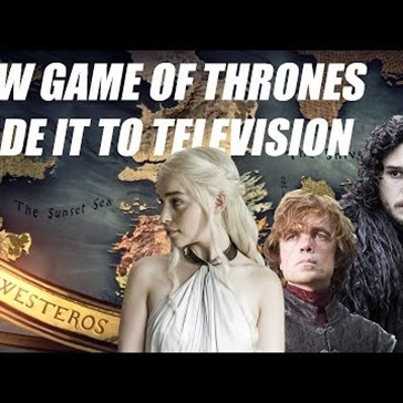 How Game of Thrones Made it to Television
