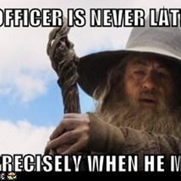 A WARRANT OFFICER IS NEVER LATE, LT. NOR IS HE EARLY.  HE ARRIVES PRECISELY WHEN HE MEANS TO.