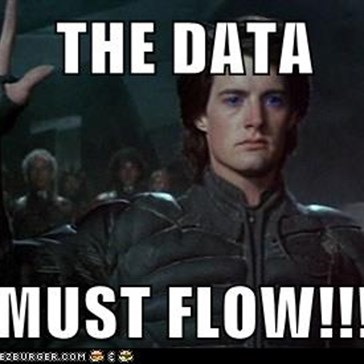 THE DATA  MUST FLOW!!!