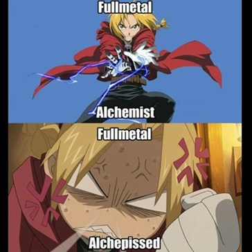 Ever Been Fullmetal Alchepissed?