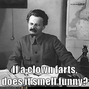If a clown farts,                                     does it smell funny?