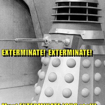 EXTERMINATE!  EXTERMINATE! Must EXTERMINATE ICHC staff! They ruined LOL builders and must be PUNISHED!