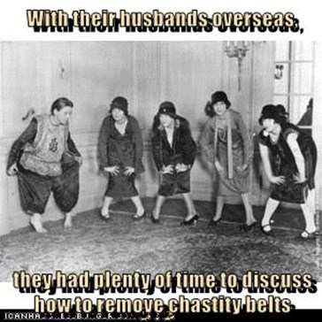 With their husbands overseas,   they had plenty of time to discuss how to remove chastity belts