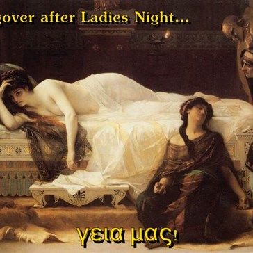 Hangover after Ladies Night...  γεια μας!