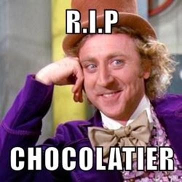 R.I.P  CHOCOLATIER