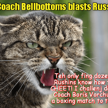 RIO LOLYMPICS BREAKING NEWS: KKPS Coach Bellbottoms is outraged and accuses the Russians of cheating against sweet Mischief in the Feathered Toy Jump and Grab Event! Coach Bellbottoms challenges Russian Coach Boris Vorchunkle to boxing match!