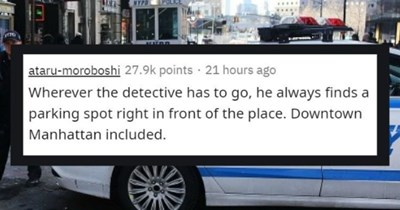 things that happen in movies that wouldn't happen in real life - cover image detective finding parking spot outside | ataru-moroboshi 27.9k points 21 hours ago Wherever detective has go, he always finds parking spot right front place. Downtown Manhattan included.