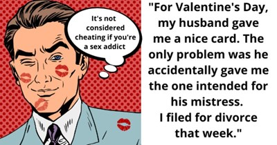 real women reveal ex's cheating stories - cover pic woman describing husband cheating o valentines day   For Valentine's Day, my husband gave me a nice card. The only problem was he accidentally gave me the one intended for his mistress. I filed for divorce that week. IT'S NOT CONSIDERED CREATING IF you ARE A SEX ADDICT