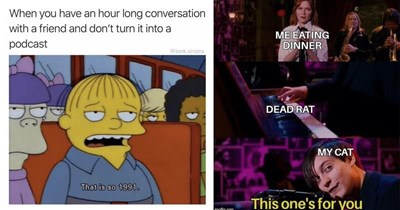 funny random memes, dank memes, relatable memes | have an hour long conversation with friend and don't turn into podcast @tank.sinatra is so 1991. The Simpsons | EATING DINNER DEAD RAT MY CAT This one's imgflip.com Tobey Maguire Spider Man