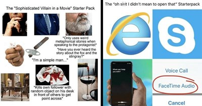 Funny and relatable starter pack memes | Sophisticated Villain Movie Starter Pack Only uses weird metaphorical stories speaking protagonist Have ever heard story about fox and stingray simple man shuterstck Kills own follower with random object on his desk front others get point across | oh si didn't mean open Starterpack es can help with? Voice Call FaceTime Audio Cancel