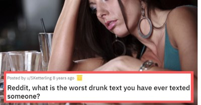 This week's funniest drunk texts | thumbnail text -  Posted by u/SKetterling  years ago Reddit, what is the worst drunk text you have ever texted someone?