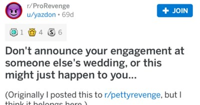 Self-important bridezilla decides to announce her engagement at her cousin's wedding, so the cousin gets back at her later by announcing her pregnancy.
