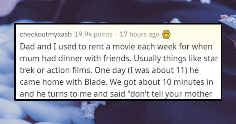 """Stories of when a dad told someone """"don't tell your mother."""" 