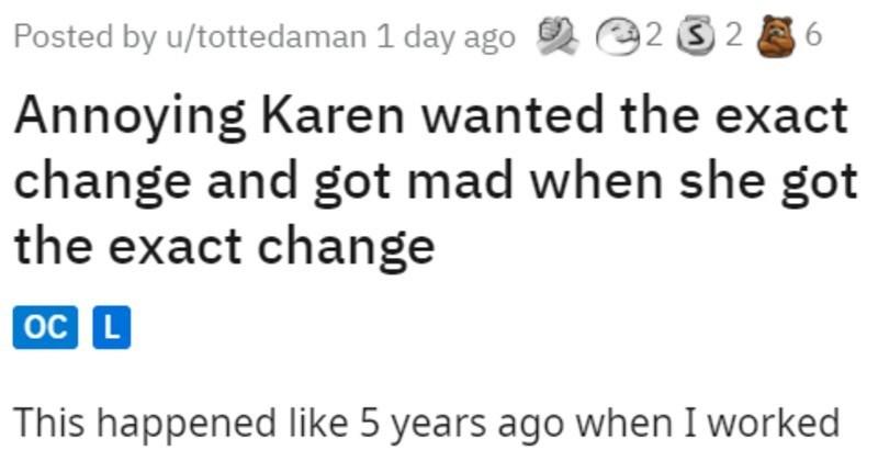 Karen Demands Exact Change, Upset That She Gets It